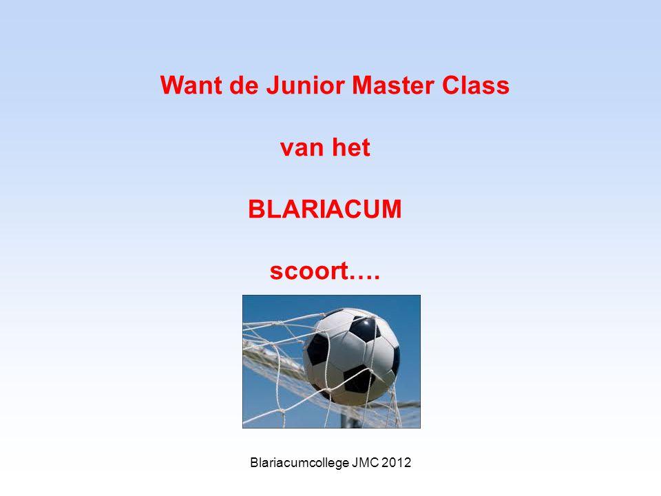 Want de Junior Master Class van het BLARIACUM scoort…. Blariacumcollege JMC 2012