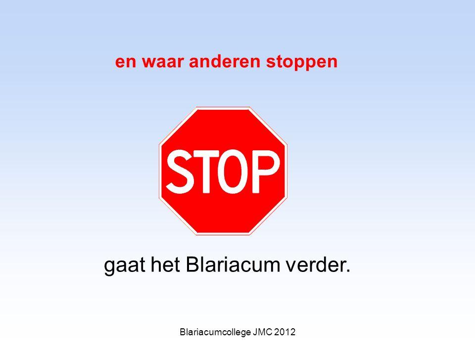 en waar anderen stoppen gaat het Blariacum verder. Blariacumcollege JMC 2012
