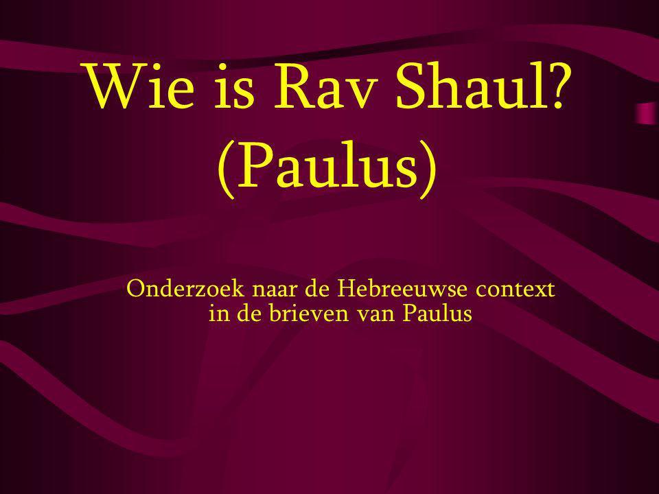 Wie is Rav Shaul? (Paulus) Onderzoek naar de Hebreeuwse context in de brieven van Paulus