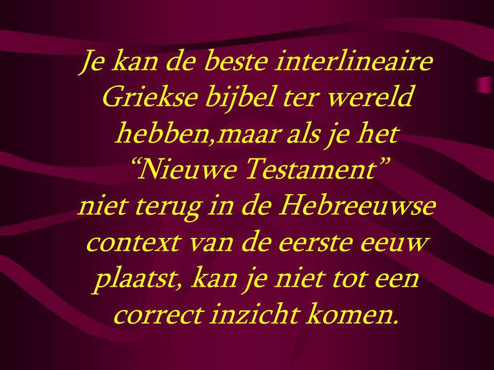 """Je kan de beste interlineaire Griekse bijbel ter wereld hebben,maar als je het """"Nieuwe Testament"""" niet terug in de Hebreeuwse context van de eerste ee"""