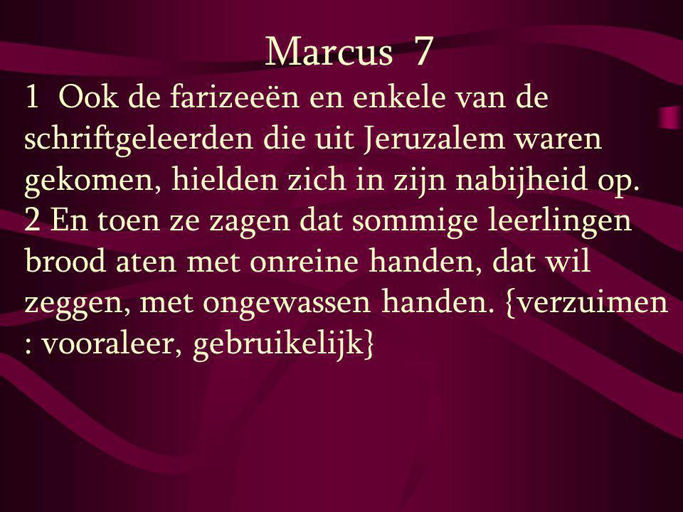 Marcus 7 1 Ook de farizeeën en enkele van de schriftgeleerden die uit Jeruzalem waren gekomen, hielden zich in zijn nabijheid op. 2 En toen ze zagen d