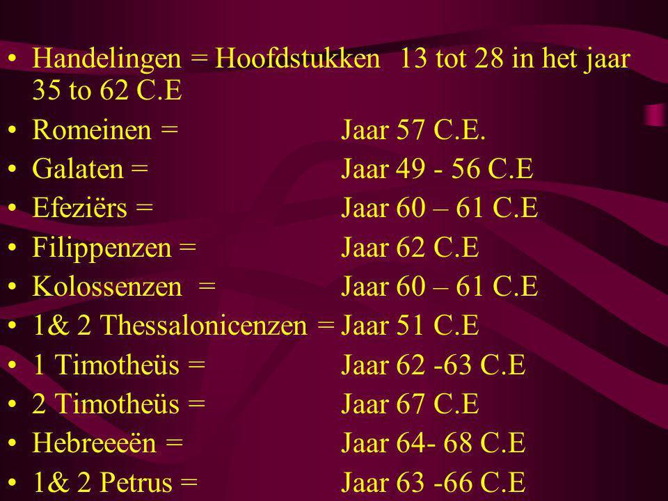 Handelingen = Hoofdstukken 13 tot 28 in het jaar 35 to 62 C.E Romeinen = Jaar 57 C.E. Galaten = Jaar 49 - 56 C.E Efeziërs =Jaar 60 – 61 C.E Filippenze