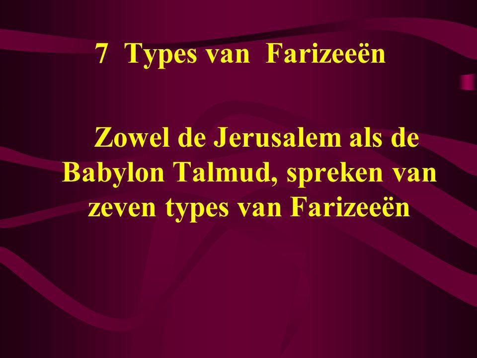 7 Types van Farizeeën Zowel de Jerusalem als de Babylon Talmud, spreken van zeven types van Farizeeën