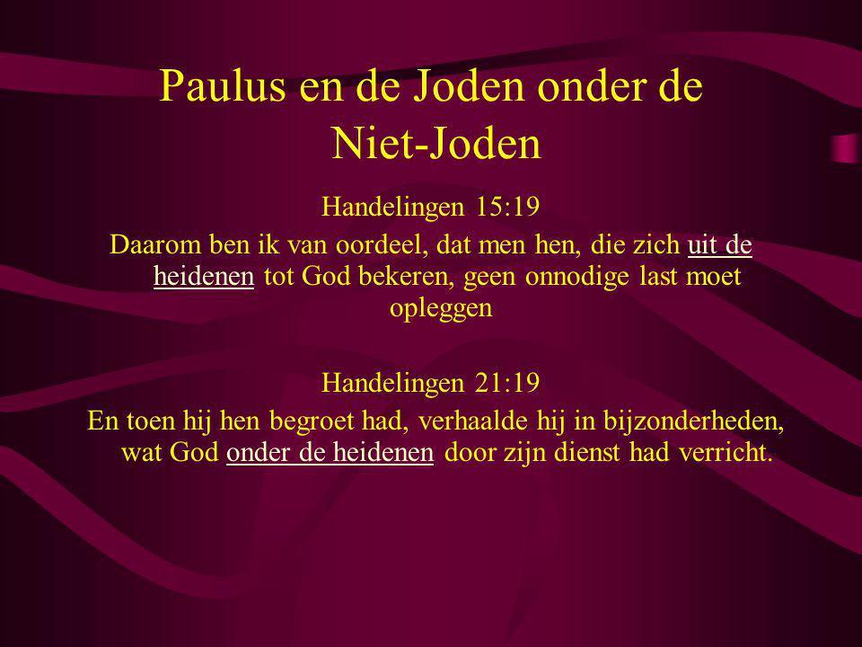 Paulus en de Joden onder de Niet-Joden Handelingen 15:19 Daarom ben ik van oordeel, dat men hen, die zich uit de heidenen tot God bekeren, geen onnodi