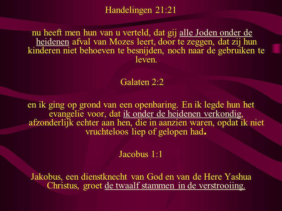 Handelingen 21:21 nu heeft men hun van u verteld, dat gij alle Joden onder de heidenen afval van Mozes leert, door te zeggen, dat zij hun kinderen nie