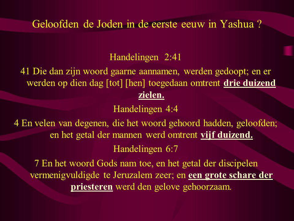Geloofden de Joden in de eerste eeuw in Yashua ? Handelingen 2:41 41 Die dan zijn woord gaarne aannamen, werden gedoopt; en er werden op dien dag [tot