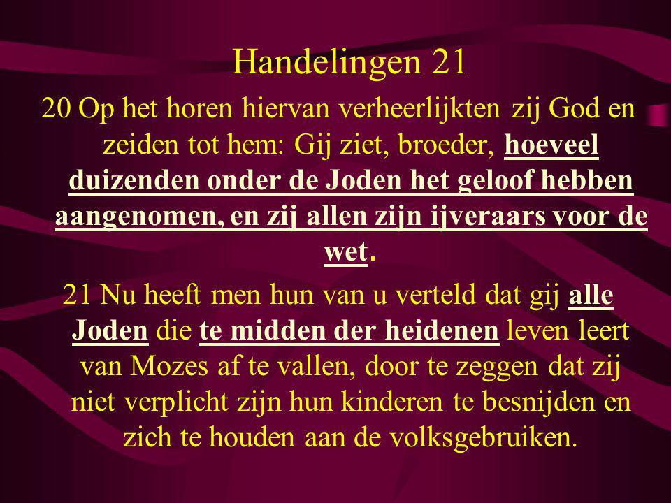 Handelingen 21 20 Op het horen hiervan verheerlijkten zij God en zeiden tot hem: Gij ziet, broeder, hoeveel duizenden onder de Joden het geloof hebben