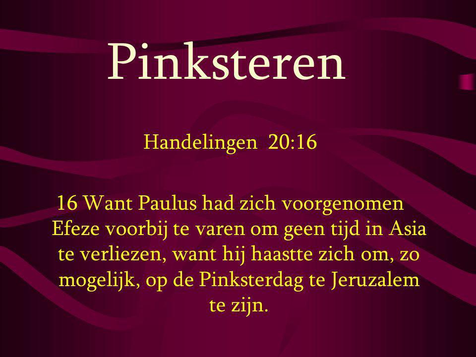 Pinksteren Handelingen 20:16 16 Want Paulus had zich voorgenomen Efeze voorbij te varen om geen tijd in Asia te verliezen, want hij haastte zich om, z
