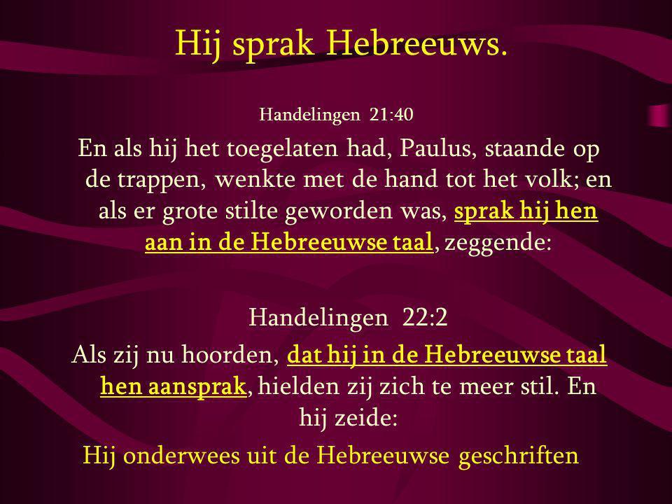 Hij sprak Hebreeuws. Handelingen 21:40 En als hij het toegelaten had, Paulus, staande op de trappen, wenkte met de hand tot het volk; en als er grote