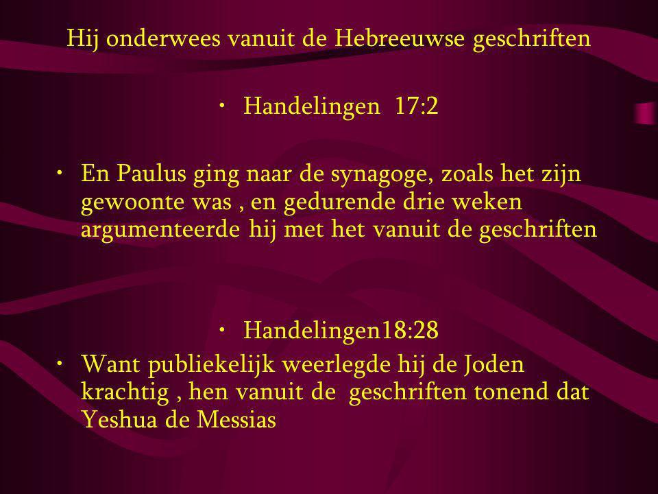 Hij onderwees vanuit de Hebreeuwse geschriften Handelingen 17:2 En Paulus ging naar de synagoge, zoals het zijn gewoonte was, en gedurende drie weken