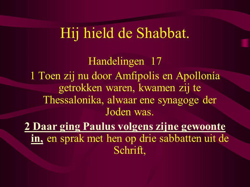 Hij hield de Shabbat. Handelingen 17 1 Toen zij nu door Amfipolis en Apollonía getrokken waren, kwamen zij te Thessalonika, alwaar ene synagoge der Jo