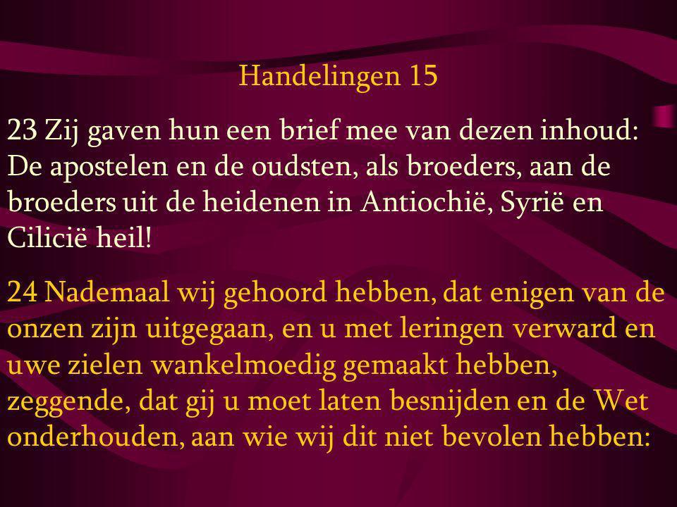 Handelingen 15 23 Zij gaven hun een brief mee van dezen inhoud: De apostelen en de oudsten, als broeders, aan de broeders uit de heidenen in Antiochië