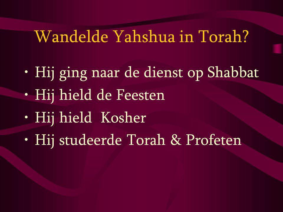 Wandelde Yahshua in Torah? Hij ging naar de dienst op Shabbat Hij hield de Feesten Hij hield Kosher Hij studeerde Torah & Profeten