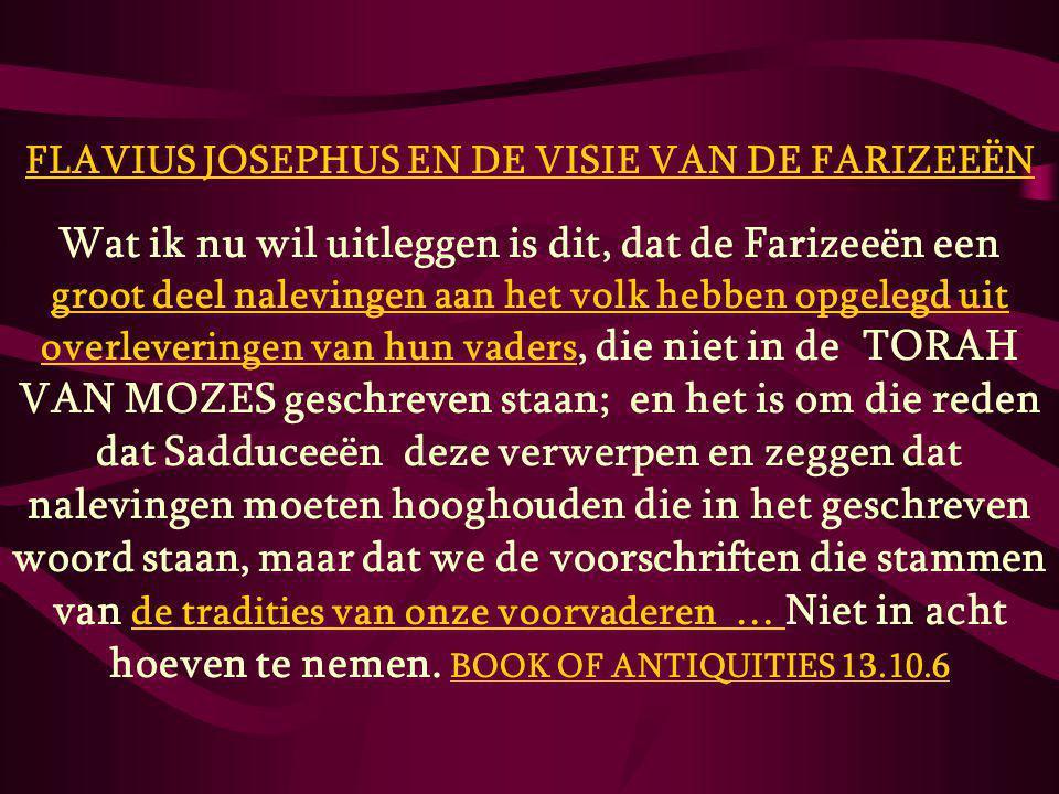 FLAVIUS JOSEPHUS EN DE VISIE VAN DE FARIZEEËN Wat ik nu wil uitleggen is dit, dat de Farizeeën een groot deel nalevingen aan het volk hebben opgelegd