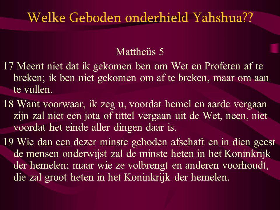 Welke Geboden onderhield Yahshua?? Mattheüs 5 17 Meent niet dat ik gekomen ben om Wet en Profeten af te breken; ik ben niet gekomen om af te breken, m