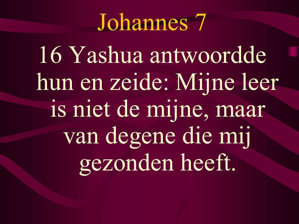 Johannes 7 16 Yashua antwoordde hun en zeide: Mijne leer is niet de mijne, maar van degene die mij gezonden heeft.