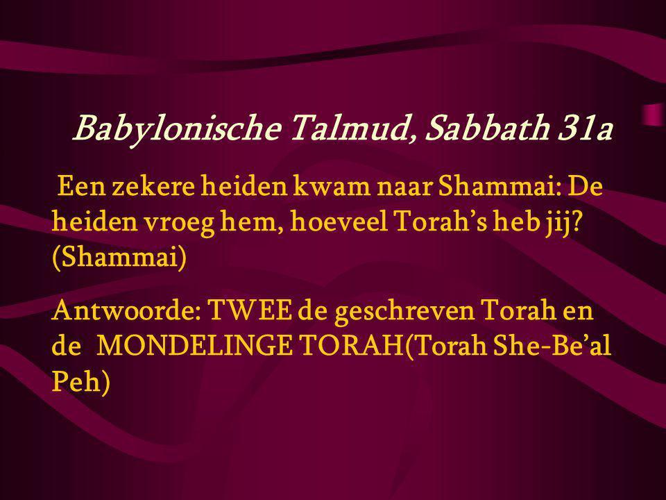 Babylonische Talmud, Sabbath 31a Een zekere heiden kwam naar Shammai: De heiden vroeg hem, hoeveel Torah's heb jij? (Shammai) Antwoorde: TWEE de gesch