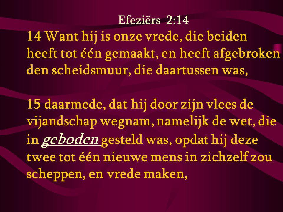 Efeziërs 2:14 14 Want hij is onze vrede, die beiden heeft tot één gemaakt, en heeft afgebroken den scheidsmuur, die daartussen was, 15 daarmede, dat h