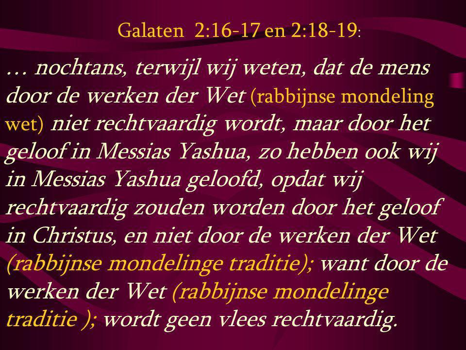 … nochtans, terwijl wij weten, dat de mens door de werken der Wet (rabbijnse mondeling wet) niet rechtvaardig wordt, maar door het geloof in Messias Y