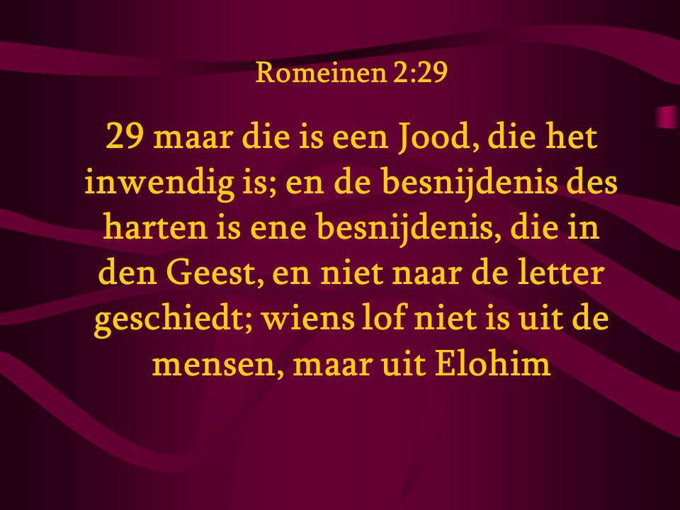 Romeinen 2:29 29 maar die is een Jood, die het inwendig is; en de besnijdenis des harten is ene besnijdenis, die in den Geest, en niet naar de letter