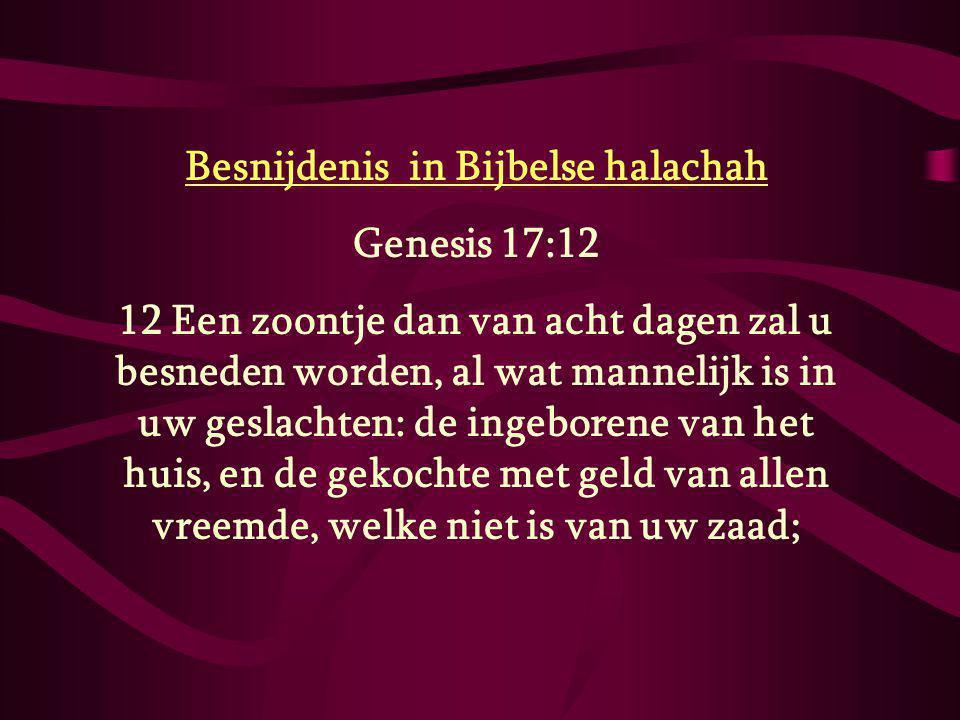 Besnijdenis in Bijbelse halachah Genesis 17:12 12 Een zoontje dan van acht dagen zal u besneden worden, al wat mannelijk is in uw geslachten: de ingeb