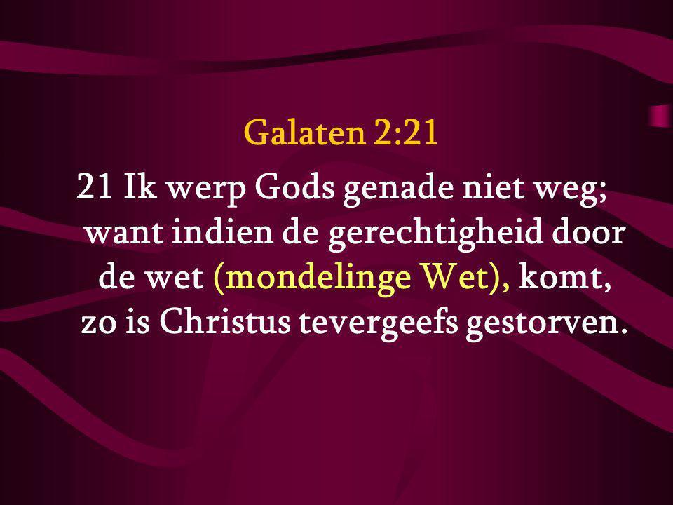 Galaten 2:21 21 Ik werp Gods genade niet weg; want indien de gerechtigheid door de wet (mondelinge Wet), komt, zo is Christus tevergeefs gestorven.