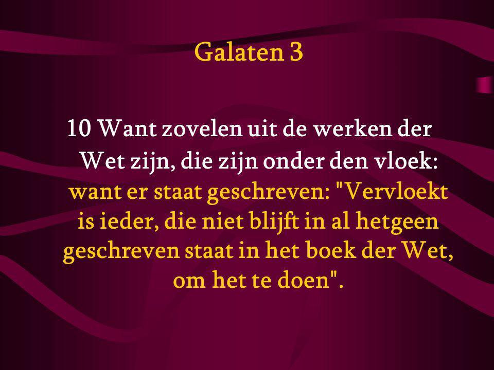 Galaten 3 10 Want zovelen uit de werken der Wet zijn, die zijn onder den vloek: want er staat geschreven: