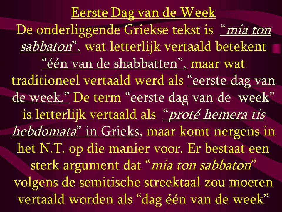 """Eerste Dag van de Week De onderliggende Griekse tekst is """"mia ton sabbaton"""", wat letterlijk vertaald betekent """"één van de shabbatten"""", maar wat tradit"""