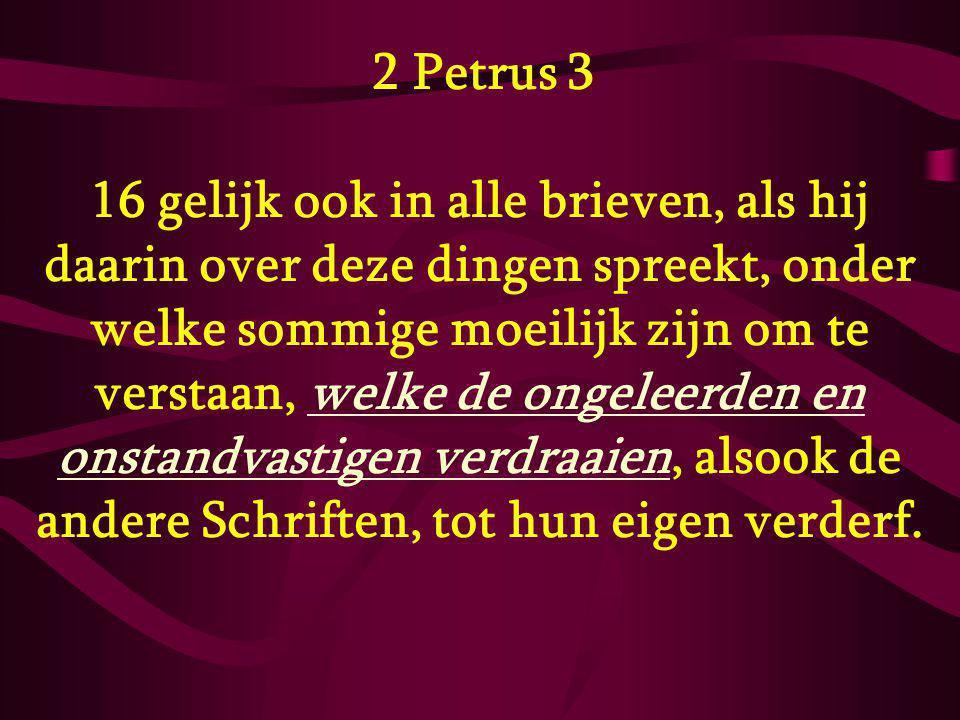 2 Petrus 3 16 gelijk ook in alle brieven, als hij daarin over deze dingen spreekt, onder welke sommige moeilijk zijn om te verstaan, welke de ongeleer