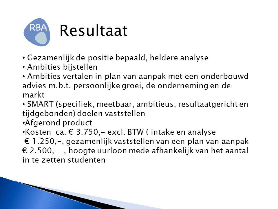 Resultaat Gezamenlijk de positie bepaald, heldere analyse Ambities bijstellen Ambities vertalen in plan van aanpak met een onderbouwd advies m.b.t.