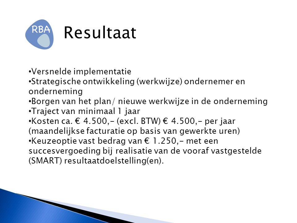Resultaat Versnelde implementatie Strategische ontwikkeling (werkwijze) ondernemer en onderneming Borgen van het plan/ nieuwe werkwijze in de onderneming Traject van minimaal 1 jaar Kosten ca.