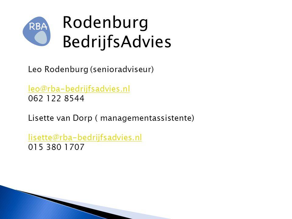 Rodenburg BedrijfsAdvies Leo Rodenburg (senioradviseur) leo@rba-bedrijfsadvies.nl 062 122 8544 Lisette van Dorp ( managementassistente) lisette@rba-bedrijfsadvies.nl 015 380 1707