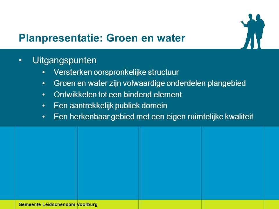Gemeente Leidschendam-Voorburg Planpresentatie: Groen en water Uitgangspunten Versterken oorspronkelijke structuur Groen en water zijn volwaardige ond