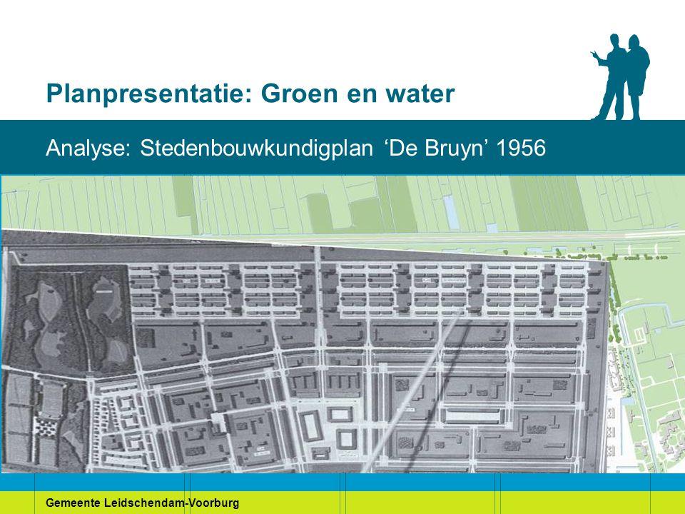 Gemeente Leidschendam-Voorburg Planpresentatie: Groen en water Analyse: Stedenbouwkundigplan 'De Bruyn' 1956