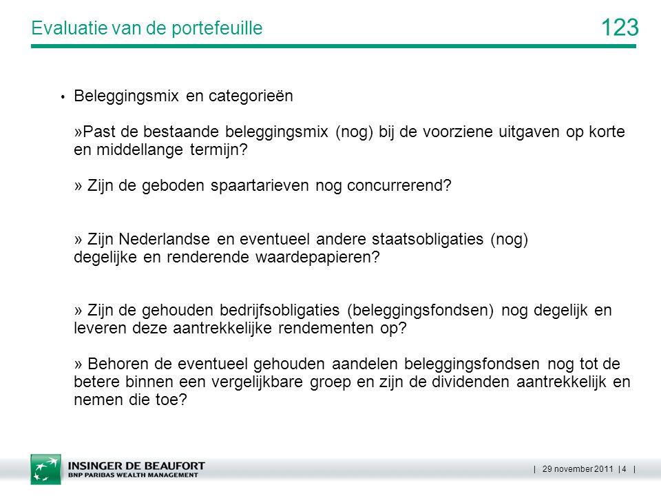 123 | 29 november 2011 | 4 | Evaluatie van de portefeuille Beleggingsmix en categorieën »Past de bestaande beleggingsmix (nog) bij de voorziene uitgav