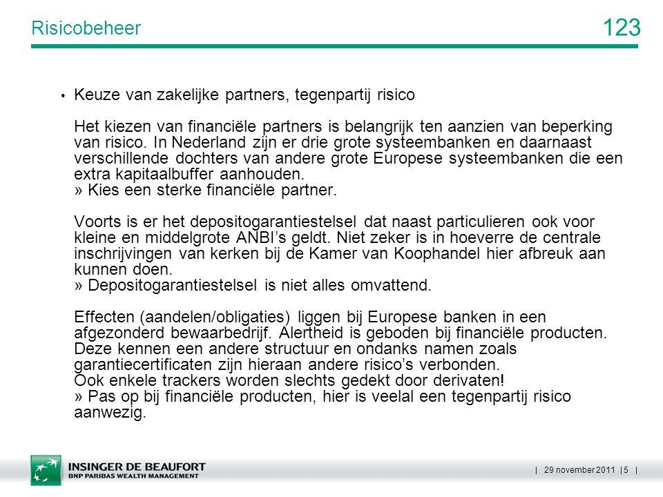 123 | 29 november 2011 | 6 | Risicobeheer Spreiding binnen de categorieën, vermijding concentratierisico Een ruime spreiding naar verschillende debiteuren bij bedrijfsobligaties is noodzakelijk, ook al zijn de debiteuren sterke multinationals (Enron).