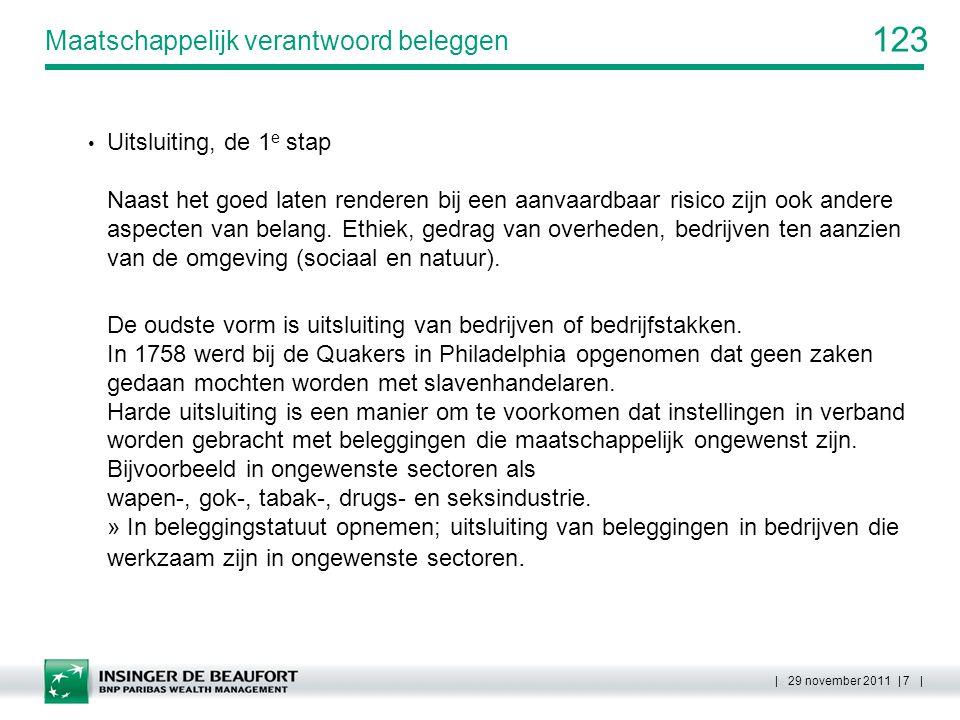 123 | 29 november 2011 | 7 | Maatschappelijk verantwoord beleggen Uitsluiting, de 1 e stap Naast het goed laten renderen bij een aanvaardbaar risico z