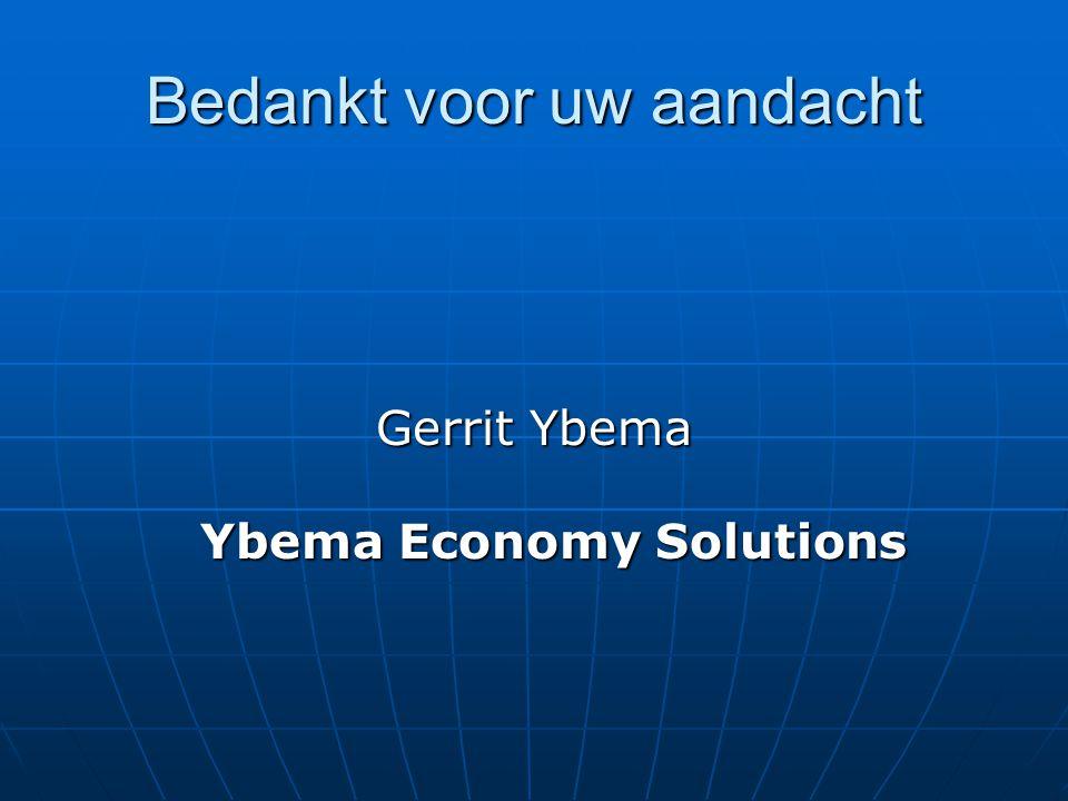 Bedankt voor uw aandacht Gerrit Ybema Ybema Economy Solutions