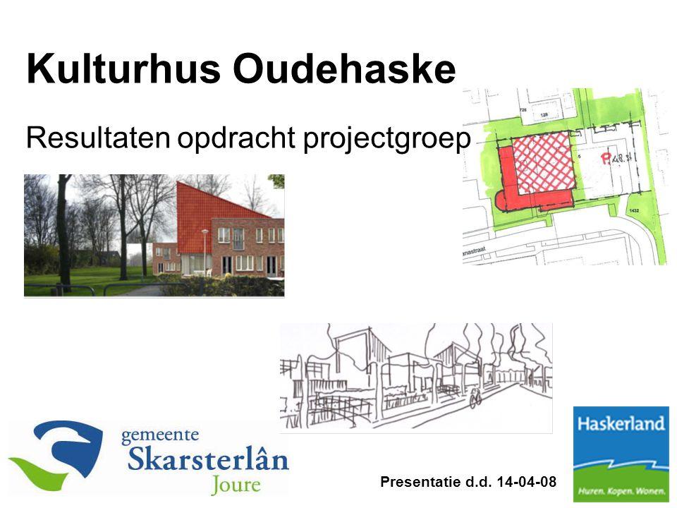 Kulturhus Oudehaske Presentatie d.d. 14-04-08 Resultaten opdracht projectgroep