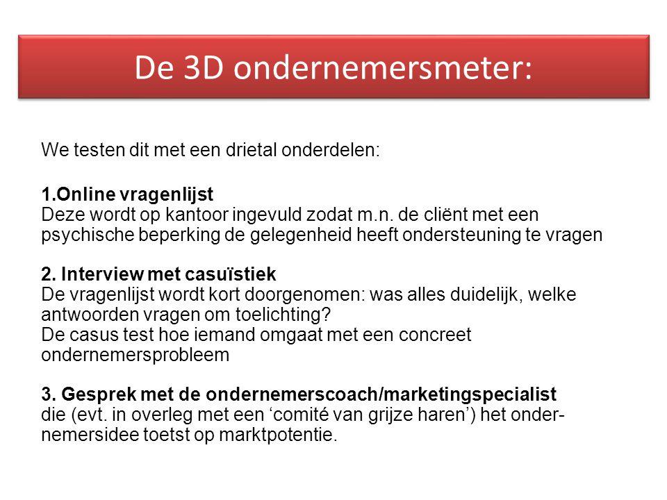 De 3D ondernemersmeter: We testen dit met een drietal onderdelen: 1.Online vragenlijst Deze wordt op kantoor ingevuld zodat m.n.