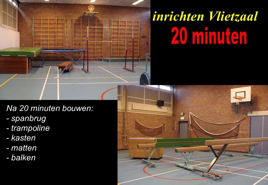 Na 20 minuten bouwen: - spanbrug - trampoline - kasten - matten - balken inrichten Vlietzaal