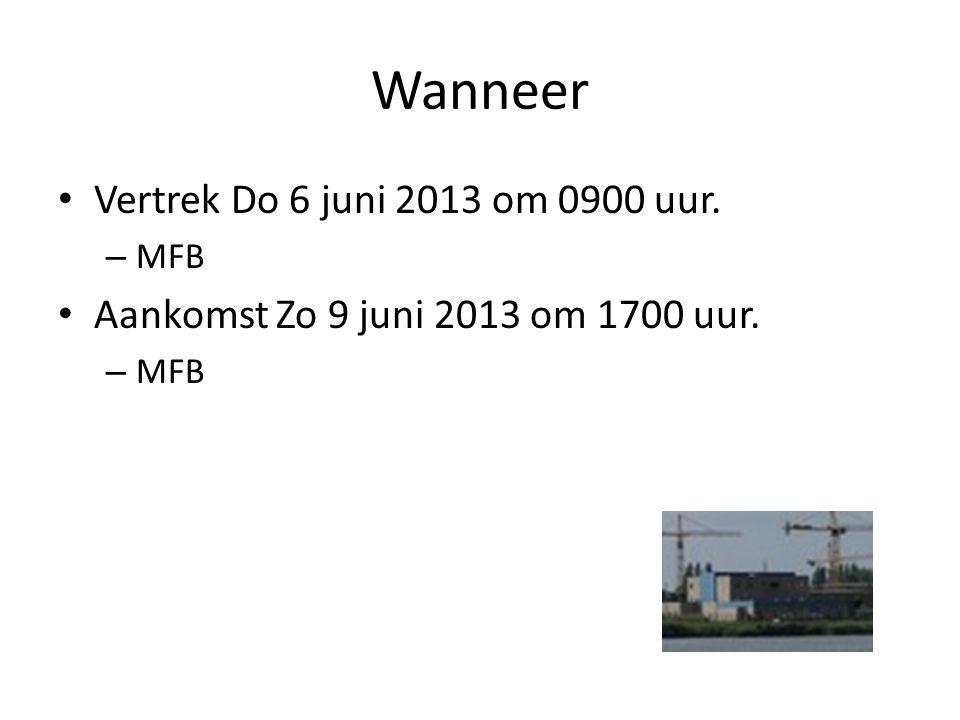 Wanneer Vertrek Do 6 juni 2013 om 0900 uur. – MFB Aankomst Zo 9 juni 2013 om 1700 uur. – MFB