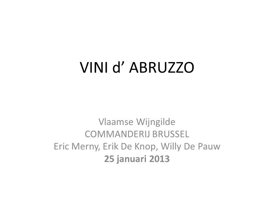 VINI d' ABRUZZO Vlaamse Wijngilde COMMANDERIJ BRUSSEL Eric Merny, Erik De Knop, Willy De Pauw 25 januari 2013