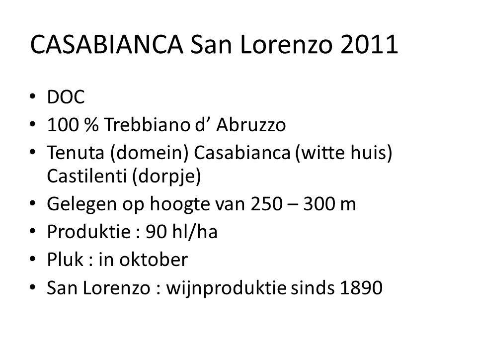 CASABIANCA San Lorenzo 2011 DOC 100 % Trebbiano d' Abruzzo Tenuta (domein) Casabianca (witte huis) Castilenti (dorpje) Gelegen op hoogte van 250 – 300 m Produktie : 90 hl/ha Pluk : in oktober San Lorenzo : wijnproduktie sinds 1890