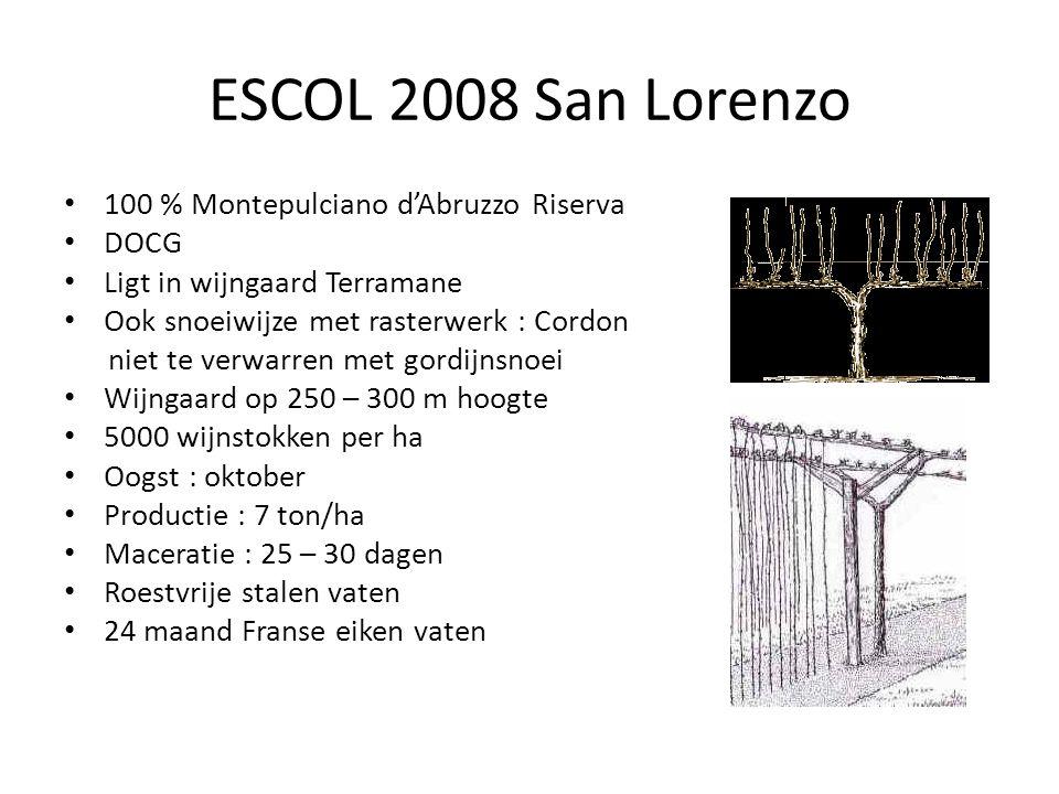ESCOL 2008 San Lorenzo 100 % Montepulciano d'Abruzzo Riserva DOCG Ligt in wijngaard Terramane Ook snoeiwijze met rasterwerk : Cordon niet te verwarren met gordijnsnoei Wijngaard op 250 – 300 m hoogte 5000 wijnstokken per ha Oogst : oktober Productie : 7 ton/ha Maceratie : 25 – 30 dagen Roestvrije stalen vaten 24 maand Franse eiken vaten