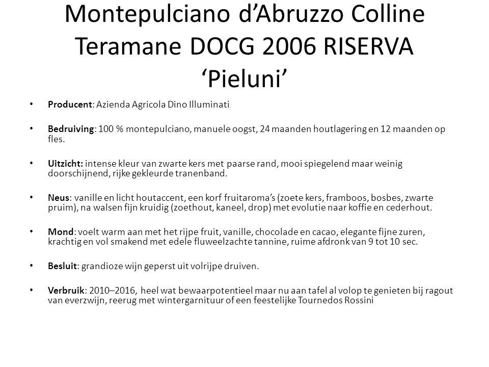 Montepulciano d'Abruzzo Colline Teramane DOCG 2006 RISERVA 'Pieluni' Producent: Azienda Agricola Dino Illuminati Bedruiving: 100 % montepulciano, manuele oogst, 24 maanden houtlagering en 12 maanden op fles.