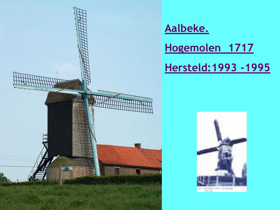Aalbeke. Hogemolen 1717 Hersteld:1993 -1995
