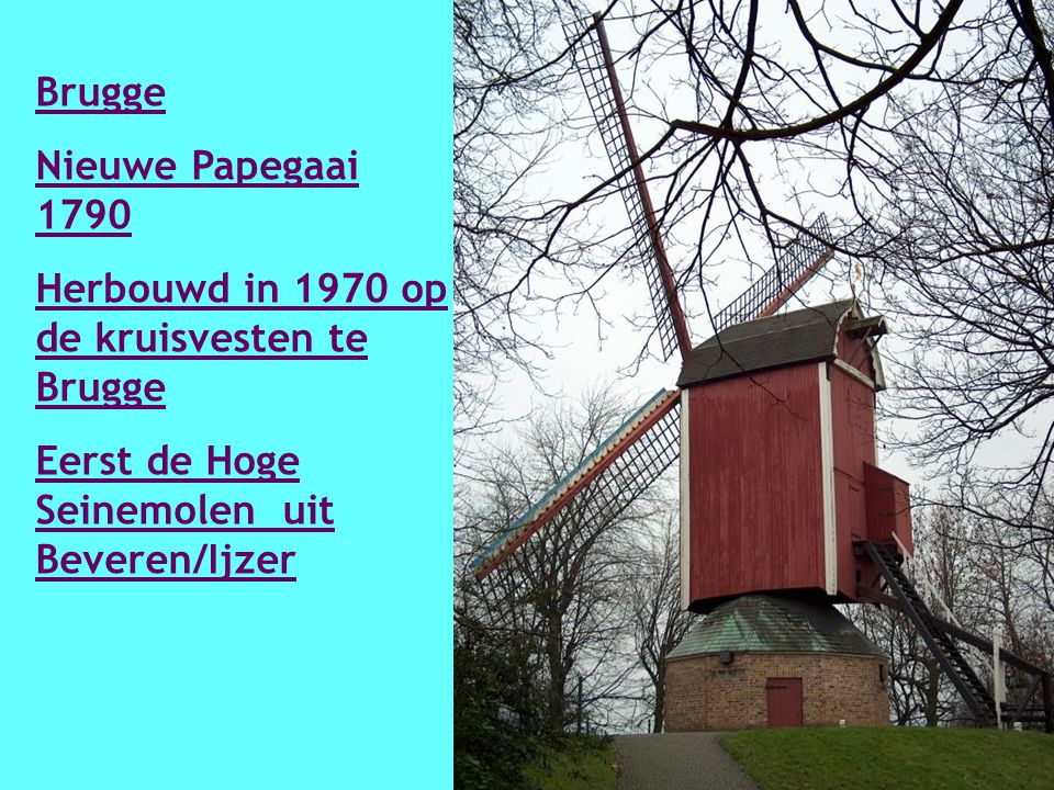 Brugge Nieuwe Papegaai 1790 Herbouwd in 1970 op de kruisvesten te Brugge Eerst de Hoge Seinemolen uit Beveren/Ijzer