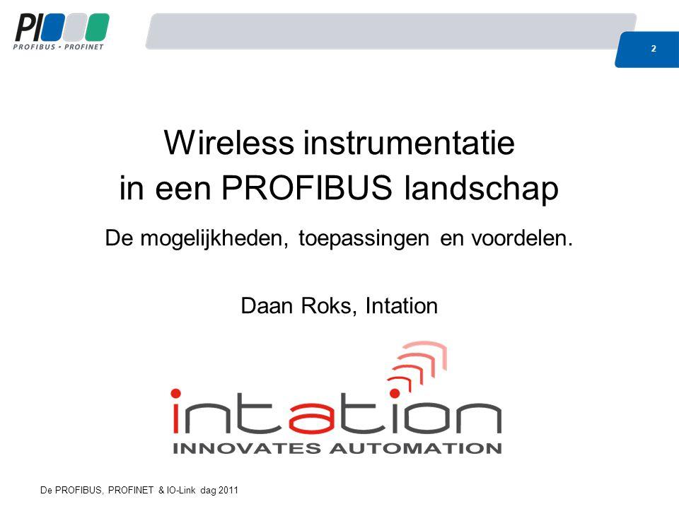 Wireless Sensor Netwerken WirelessHART Toepassingen PROFIBUS integratie Conclusie BatterijTransmitter Loop- powered Dedicated Multidrop Integrated NA Instrumentatie 13 De PROFIBUS, PROFINET & IO-Link dag 2011 AD 3 1 2 4 3 1 2 4 11 4-20mA 2