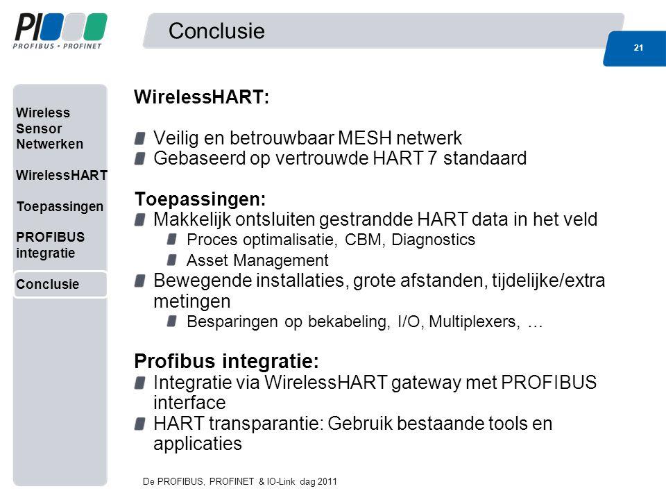 Wireless Sensor Netwerken WirelessHART Toepassingen PROFIBUS integratie Conclusie 21 De PROFIBUS, PROFINET & IO-Link dag 2011 WirelessHART: Veilig en